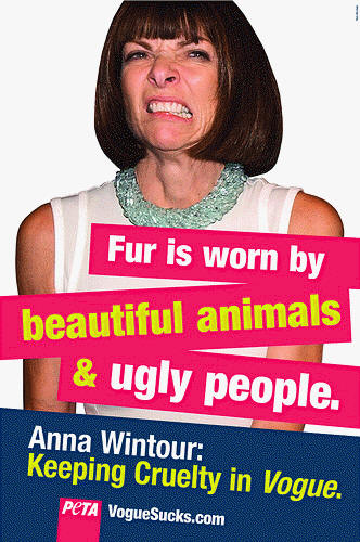 Anna Wintour - Fur Is Worn By Beautiful Animals & Ugly People by PETA Europe.
